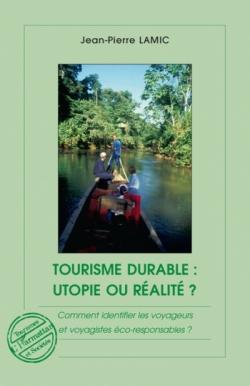 Tourisme durable : Utopie ou réalité ? - un livre de JP Lamic