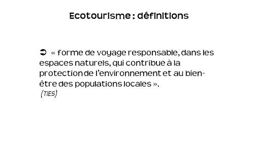 une définition de l'écotourisme (def de l'association internationale de l'écotourisme)