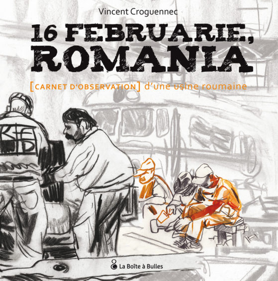 16 February ROMANIA, carnet d'exploration d'une usine roumaine