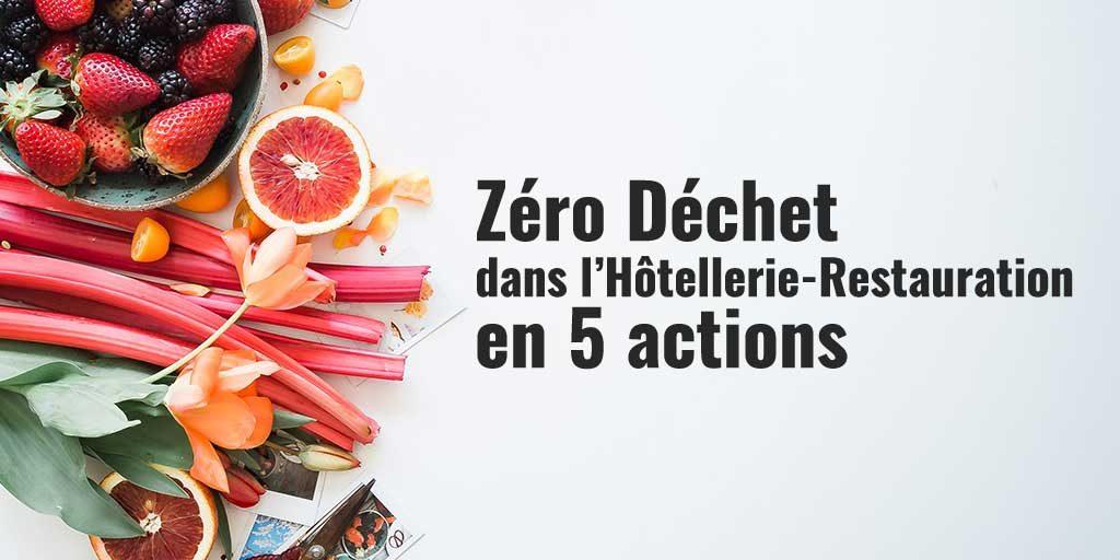 Zéro déchet dans l'hôtellerie restauration en 5 actions